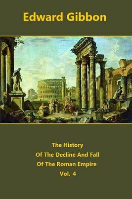 The History of the Decline and Fall of the Roman Empire Volume 4 by Edward Gibbon image