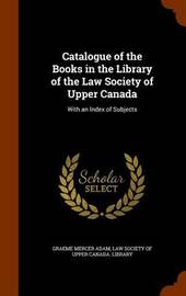Catalogue of the Books in the Library of the Law Society of Upper Canada by Graeme Mercer Adam image