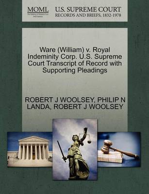 Ware (William) V. Royal Indeminity Corp. U.S. Supreme Court Transcript of Record with Supporting Pleadings by Robert J. Woolsey image