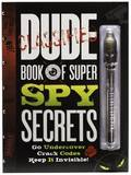 Dude Book of Super Spy Secrets: Go Undercover, Crack Codes, Keep It Invisible by Mickey Gill