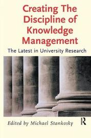 Creating the Discipline of Knowledge Management by Michael Stankosky image