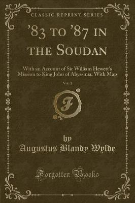 '83 to '87 in the Soudan, Vol. 1 by Augustus Blandy Wylde image