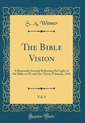 The Bible Vision, Vol. 6 by S A Witmer