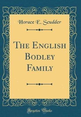 The English Bodley Family (Classic Reprint) by Horace E Scudder