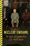 Nuclear Endgame: The Need for Engagement with North Korea by Jacques L. Fuqua, Jr.