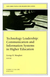 Technology Leadership: Communication and Information Systems in Higher Education by Geroge R. Maughan