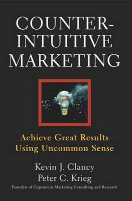 Counterintuitive Marketing: How Great Results Come from Uncommon Sense by Kevin J Clancy image