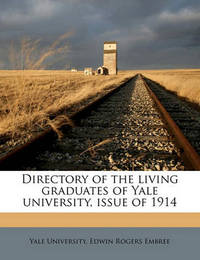 Directory of the Living Graduates of Yale University, Issue of 1914 by Edwin Rogers Embree