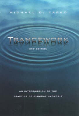 Trancework: An Introduction to the Practice of Clinical Hypnosis by Michael D. Yapko, PhD