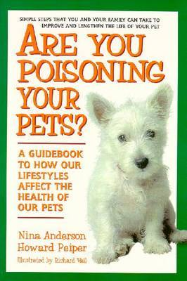 Are You Poisoning Your Pets?: A Guidebook to How Our Lifestyles Affect the Health of Our Pets by Nina Anderson image
