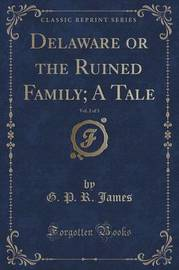 Delaware or the Ruined Family; A Tale, Vol. 2 of 3 (Classic Reprint) by George Payne Rainsford James