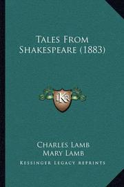 Tales from Shakespeare (1883) Tales from Shakespeare (1883) by Charles Lamb
