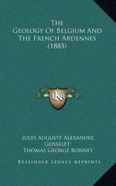 The Geology of Belgium and the French Ardennes (1885) by Thomas George Bonney