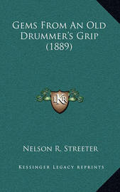 Gems from an Old Drummer's Grip (1889) by Nelson R. Streeter