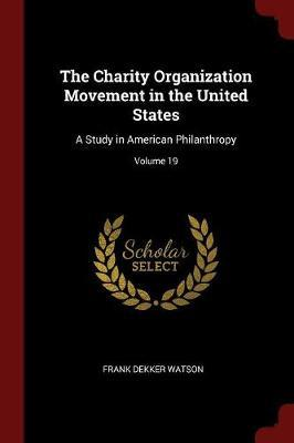 The Charity Organization Movement in the United States by Frank Dekker Watson