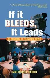 If It Bleeds, It Leads by Matthew Robert Kerbel