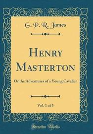 Henry Masterton, Vol. 1 of 3 by George Payne Rainsford James image