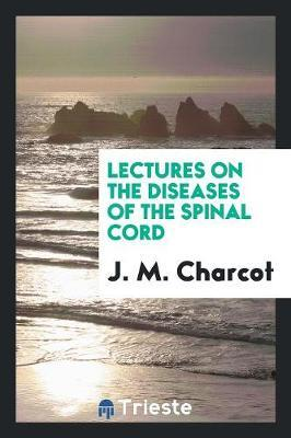 Lectures on the Diseases of the Spinal Cord by J M Charcot image