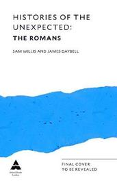 Histories of the Unexpected: The Romans by Sam Willis