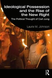 Ideological Possession and the Rise of the New Right by Laurie M. Johnson