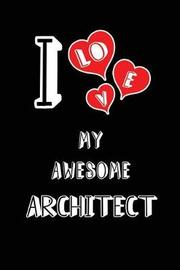 I Love My Awesome Architect by Lovely Hearts Publishing