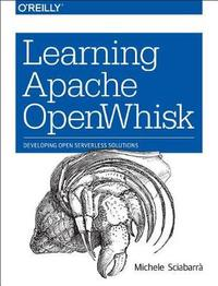 Learning Apache OpenWhisk by Michele Sciabarra