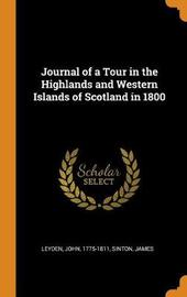 Journal of a Tour in the Highlands and Western Islands of Scotland in 1800 by John Leyden