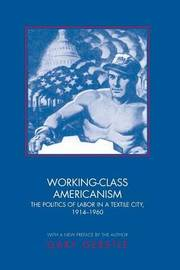 Working-Class Americanism by Gary Gerstle