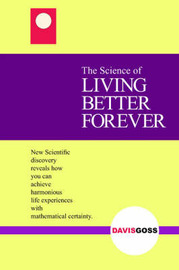 The Science of LIVING BETTER FOREVER by Davis Goss image