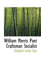 William Morris Poet Craftsman Socialist by Elisabeth Lvther Cary