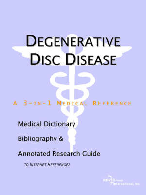 Degenerative Disc Disease - A Medical Dictionary, Bibliography, and Annotated Research Guide to Internet References by ICON Health Publications