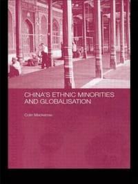 China's Ethnic Minorities and Globalisation by Colin Mackerras