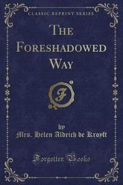 The Foreshadowed Way (Classic Reprint) by Mrs Helen Aldrich De Kroyft