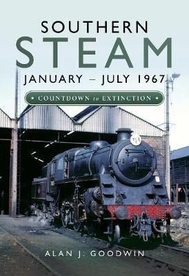 Southern Steam: January - July 1967 by Alan J Goodwin