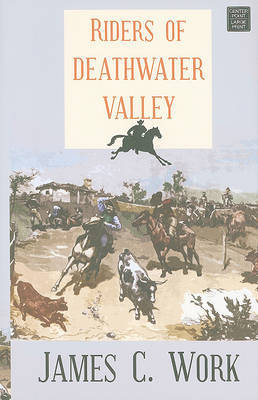 Riders of Deathwater Valley: A Keystone Ranch Story by James C Work