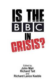Is the BBC in Crisis? by John Mair