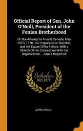 Official Report of Gen. John O'Neill, President of the Fenian Brotherhood by John O'Neill