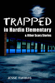 Trapped in Hardin Elementary: And Other Scary Stories by Jesse Thomas image