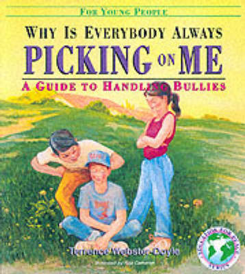 Why is Everybody Always Picking on Me?: Guide to Handling Bullies for Young People by Terrence Webster-Doyle image