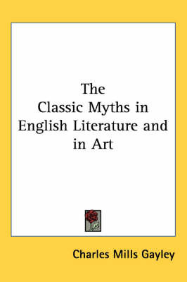 The Classic Myths in English Literature and in Art by Charles Mills Gayley image