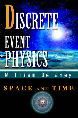 Discrete Event Physics: Space and Time by William Delaney image