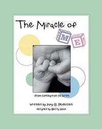 The Miracle of Me: From Conception to Birth by Amy B Pedersen image
