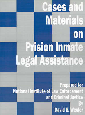 Cases and Materials on Prison Inmate Legal Assistance by David B. Wexler