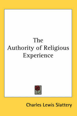 The Authority of Religious Experience by Charles Lewis Slattery