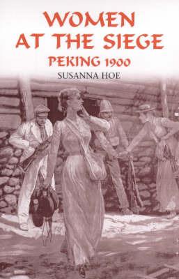 Women at the Siege, Peking 1900 by Susanna Hoe
