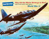 Why Did the Whole World Go to War?: And Other Questions About World War II by Martin W Sandler