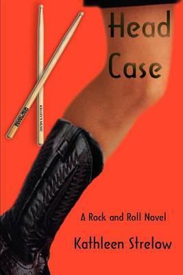 Head Case by Kathleen E. Strelow