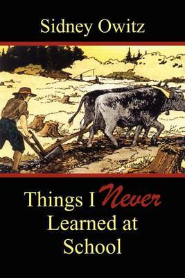 Things I Never Learned at School by Sidney Owitz