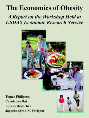 The Economics of Obesity: A Report on the Workshop Held at USDA's Economic Research Service by Tomas Philipson image