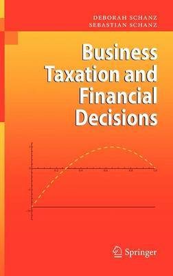 Business Taxation and Financial Decisions by Deborah Schanz